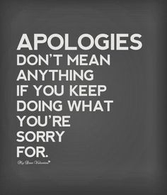 Apologies-dot-mean-anything-if-you-keep-doing-what-youre-sorry-for